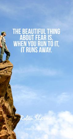 The beautiful thing about fear is, when you run to it, it runs away. #robinsharma