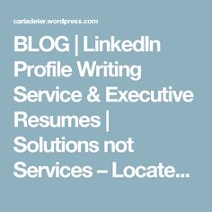 blog linkedin profile writing service executive resumes solutions not services located in - Executive Resume Writing Services