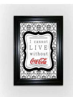 Hey, I found this really awesome Etsy listing at http://www.etsy.com/listing/111729437/i-cannot-live-without-coke-coca-cola