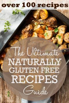 The Ultimate Guide To Naturally Gluten Free Recipes. Over 100 of the very best naturally GF recipes from around the web! #glutenfree #healthy