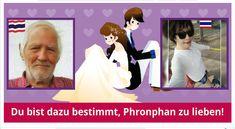 Joachim, es ist wahr! Die Beziehung, die du mit Phronphan Phromwing hast, ist dein Schicksal. Ihr seid beide auf diese Erde gekommen, um einander zu finden und es ist unglaublich, dass ihr euch habt! Die Liebe, die ihr für einander teilt, ist so tief und wird noch mit dem Alter wachsen. Bist du bereit, mit  alt zu werden?