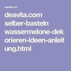 deavita.com selber-basteln wassermelone-dekorieren-ideen-anleitung.html