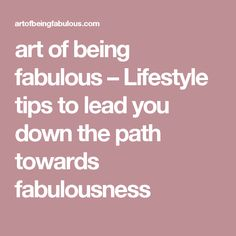 art of being fabulous – Lifestyle tips to lead you down the path towards fabulousness