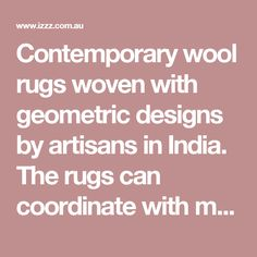 Contemporary wool rugs woven with geometric designs by artisans in India. The rugs can coordinate with many of Bambury's cushions, throws and quilt covers.