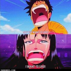 Nico Robin. Only Luffy could make her say it. If it was anyone else she would have refused to live. But Luffy saves everyone. (Except for Ace! :`(