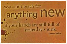 """""""You can't reach for anything new if your hands are still full of yesterday's junk!"""" ~Louise Smith DECLUTTER YOUR LIFE http://lotuslovetarot.tumblr.com/post/104164391103/the-daily-div-12-02-14 #DailyDivination #TheDailyDiv #AriesMoon #Moon #aura #rootchakra #bloodstone #smokyquartz #MountainPose #Ganesha #stmichael #archangel #lawofattraction #LotusLoveTarot #lotus #love #spiritualadvisor #healer #tarot #Reiki #yoga #meditation #prayer #astrology #numerology #BestoftheDay"""
