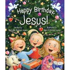 Happy Birthday, Jesus!- A book to help children understand the holiday as a celebration of Jesus' birth.