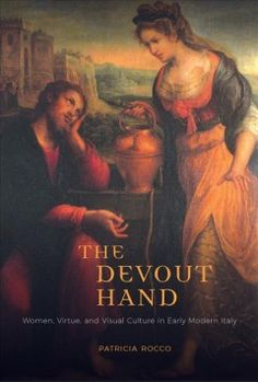 Buy The Devout Hand: Women, Virtue, and Visual Culture in Early Modern Italy by Patricia Rocco and Read this Book on Kobo's Free Apps. Discover Kobo's Vast Collection of Ebooks and Audiobooks Today - Over 4 Million Titles! Book Jacket, New Art, New Books, Book Art, Audiobooks, How To Become, This Book, Hands