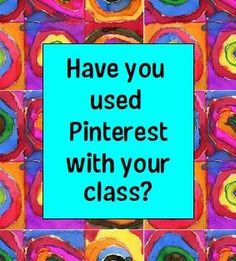 Have you used Pinterest with your class?