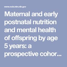 Maternal and early postnatal nutrition and mental health of offspring by age 5 years: a prospective cohort study. - PubMed - NCBI
