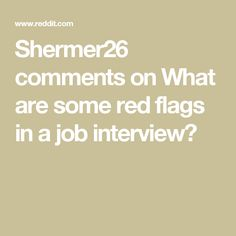 Shermer26 comments on What are some red flags in a job interview?