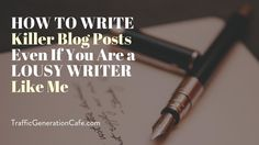 [ HOT OFF THE PRESS  ] How to Write Killer Blog Posts Even If You Are a Lousy Writer Like Me http://www.trafficgenerationcafe.com/write-great-blog-post/