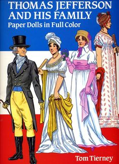 Thomas Jefferson & His Family Paper Dolls by Tom Tierney, Dover Publications, Inc., 1992.