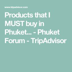 Answer 1 of Hi, I noticed there is a thread on the Bali forum where where people post brand name and local products that they stock up on when travelling. I thought it may be interesting to start one for Phuket. Examples are hair products, body lotions. Thailand Travel, Phuket, Brand Names, Trip Advisor, Things To Think About, Thoughts, Stuff To Buy, Products, Thailand Destinations
