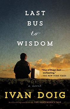 Last Bus to Wisdom: A Novel by Ivan Doig https://www.amazon.com/dp/B00SI02A66/ref=cm_sw_r_pi_dp_x_006PybGTC7TS0
