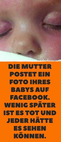 Die Mutter postet ein Foto ihres Babys auf Facebook. Wenig später ist es tot und jeder hätte es sehen können. Baby Kind, Good To Know, Life Hacks, Facebook, Tricks, God, Newborn Christmas, Toddler Christmas, Toddler Boys
