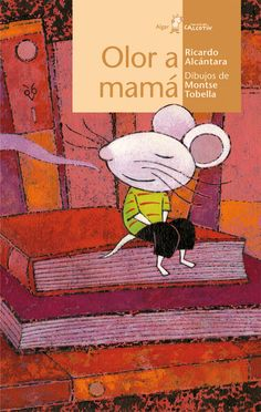 Olor a mamá.Ricardo Alcantara· Ilustrador Montse Tobella Soler .Olor a mamá es una novela infantil con la que podréis tratar temas como la muerte, la marginación, la soledad, la incomprensión y la incapacidad para superar algunos miedos.+9 años