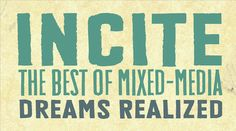CALL FOR ART - for our first ever mixed media competition - INCITE - Dreams Realized - The Best of Mixed Media -- We would love for YOU to enter!