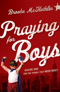 Praying for Boys: Asking God for the Things They Need Most by @B R O O K E // W I L L I A M S McGlothlin  -- Release Date: January 2014 #PrayingforBoys