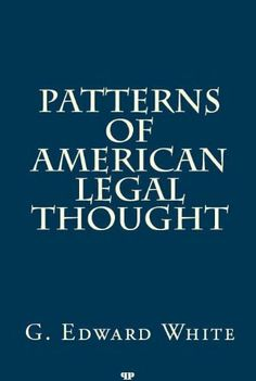 Patterns of American Legal Thought (Legal History & Biography Series) by G. Edward White. $6.76. Author: G. Edward White. 340 pages. Publisher: Quid Pro Law Books (July 22, 2010)