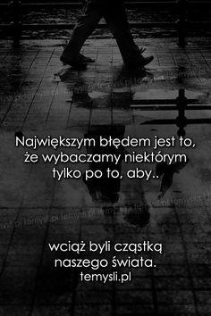 TeMysli.pl - Inspirujące myśli, cytaty, demotywatory, teksty, ekartki, sentencje Malboro, Life Without You, Happy Photos, Different Quotes, Sad Stories, Fake Love, Statements, More Than Words, Mood Quotes