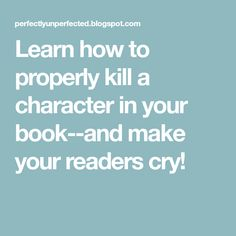 Learn how to properly kill a character in your book--and make your readers cry!