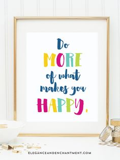 Do more of what makes you happy // Free printable art from Elegance & Enchantment