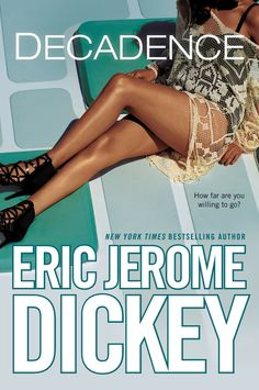 DECADENCE by Eric Jerome Dickey -- In his latest incendiary novel, New York Times bestselling author explores the boundaries of one woman's imagination—and crosses them. With absolute abandon…