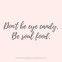 Pinterest-Friendly Image Facebook/Instagram-Friendly Image Don't be eye candy – be soul food