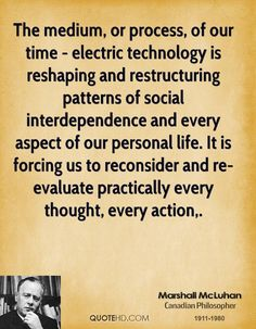 """""""Technology profoundly shapes an individuals and society's self-conception and identity through connection. Insightful Quotes, Inspirational Quotes, Marshall Mcluhan, Media Influence, Yahoo Answers, Conception, Modernism, Writings, Quotes"""