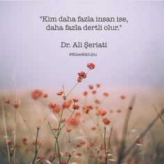 Kim daha fazla insan ise, daha fazla dertli olur.   - Dr. Ali Şeriati  #sözler #anlamlısözler #güzelsözler #manalısözler #özlüsözler #alıntı #alıntılar #alıntıdır #alıntısözler #şiir