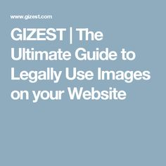 GIZEST | The Ultimate Guide to Legally Use Images on your Website