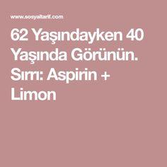 62 Yaşındayken 40 Yaşında Görünün. Sırrı: Aspirin + Limon Aspirin, Health Care, Health Fitness, Healthy, Allah, Crafts, Masks, Manualidades, Handmade Crafts