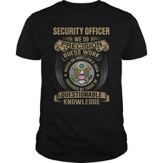 SECURITY OFFICER WE DO PRECISION GUESS WORK KNOWLEDGE T Shirts, Hoodie Sweatshirts