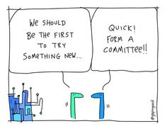 Quick! Form a Committee! | Gapingvoid Art