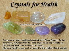 Health and General Healing. Top Recommended Crystals: Clear Quartz, Amber, Amethyst, or Green Calcite. Additional Crystal Recommendations: Aventurine or Smoky Quartz. General health is associated with the Higher Heart chakra. Crystal Healing Stones, Crystal Magic, Crystal Grid, Crystals For Healing, Amethyst Crystal, Crystals And Gemstones, Stones And Crystals, Gem Stones, Chakra Crystals