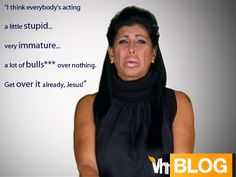 """""""I think everybody's acting a little stupid...very immature...a lot of bulls*** over nothing. Get over it already, Jesus!"""" - #BigAng #MobWives"""
