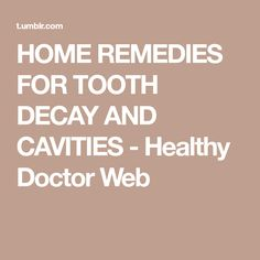 HOME REMEDIES FOR TOOTH DECAY AND CAVITIES - Healthy Doctor Web