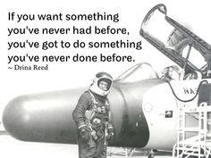 RQotD-296 - If you want something you've never had before, you've got to do something you've never done before. – Drina Reed  - http://www.fmsreliability.com/publishing/rqotd-296/