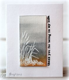 Stamp with white embossing powder on textured cardstock. Heat to set. Sponge. Mount with foam squares. Add sentiment. By Birgit
