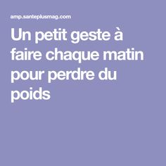 Un petit geste à faire chaque matin pour perdre du poids Belly Fat Loss, Anti Cellulite, Beauty Advice, How To Slim Down, Meal Planning, The Cure, Health Fitness, Nutrition, Weight Loss
