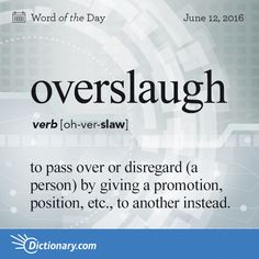 Dictionary.com's Word of the Day - overslaugh - to pass over or disregard (a person) by giving a promotion, position, etc., to another instead.