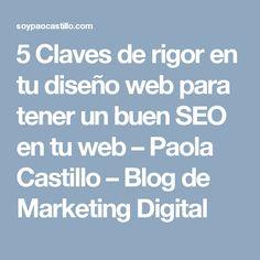 5 Claves de rigor en tu diseño web para tener un buen SEO en tu web – Paola Castillo – Blog de Marketing Digital