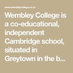 Wembley College is a co-educational, independent Cambridge school, situated in Greytown in the beautiful KwaZulu-Natal Midlands. The college caters for children from Grade RRRR to 12 and prides itself on being a niche school where scholars achieve with excellence! Cambridge School, Kwazulu Natal, College, Education, Children, Beautiful, Young Children, University, Boys