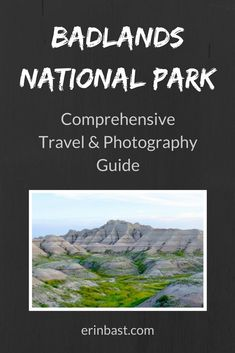 Comprehensive Travel & Photography Guide for Badlands National Park in South Dakota, USA