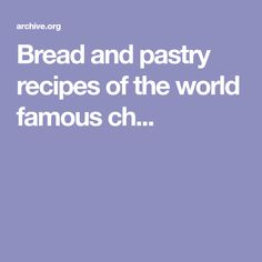 Bread and pastry recipes of the world famous ch...