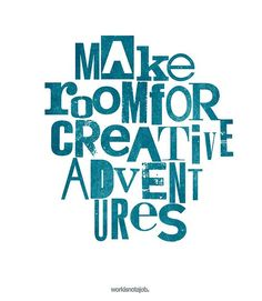 Make room for creative adventures. workisnotajob.