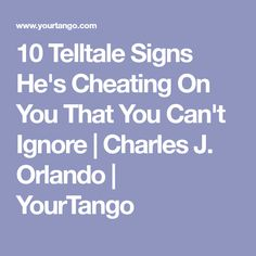 10 Telltale Signs He's Cheating On You That You Can't Ignore | Charles J. Orlando | YourTango