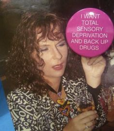 """i want total sensory deprivation and back up drugs"" edina monsoon"