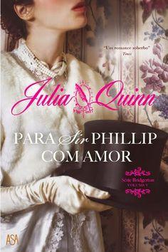 """Para Sir Phillip, com Amor"" (Série Bridgerton 5), Julia Quinn"